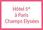 Hôtel 5* à Paris Champs Elysées Paris France