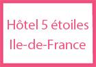 Hôtel 5 étoiles Ile-de-France Paris France